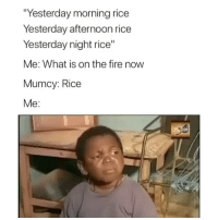 "Fire, Memes, and What Is: Yesterday morning rice  Yesterday afternoon rice  Yesterday night rice""  Me: What is on the fire now  Mumcy: Rice  Me: So annoying 😂😂 can you relate? . KraksTV"