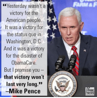 """Memes, 🤖, and The Americans: """"Yesterday wasn't a  victory for the  American people  t was a victory for  X  the status quo in  Washington, D.C.  And it was a victory  for the disaster of  ObamaCare.  But l promise you  that victory won't  last very long  Mike Pence  OF THE  FOX  NEWS Today in West Virginia, Vice President Mike Pence promised that soon ObamaCare would be repealed and replaced."""