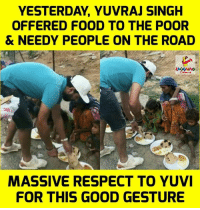 Hats Off To Yuvraj Singh :): YESTERDAY, YUVRAJ SINGH  OFFERED FOOD TO THE POOR  & NEEDY PEOPLE ON THE ROAD  MASSIVE RESPECT TO YUV  FOR THIS GOOD GESTURE Hats Off To Yuvraj Singh :)