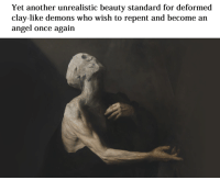 deforming: Yet another unrealistic beauty standard for deformed  clay-like demons who wish to repent and become an  angel once again