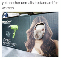 Beautiful, Memes, and Women: yet another unrealistic standard for  women  SILVERCREST  -PERSONAL CARE-  ONIC  HAIRDRYER In my eyes, everyone is beautiful!! 😂
