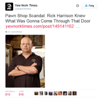 me irl: Yew Nork Times  Cayewnorktimes  Pawn Shop Scandal: Rick Harrison Knew  What Was Gonna Come Through That Door  yewnorktimes.com/post/149141 162...  3 Vis oversettelse  RETWEETS  KER  815  916 me irl
