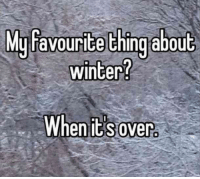 """What's your favorite time of winter? When it's over."" #winter #quotes #winterquotes #wintermemes #wintersolstice #solstice Follow us on Pinterest: www.pinterest.com/yourtango: yfavourite thing abou  winter?  M  t  When it s over ""What's your favorite time of winter? When it's over."" #winter #quotes #winterquotes #wintermemes #wintersolstice #solstice Follow us on Pinterest: www.pinterest.com/yourtango"