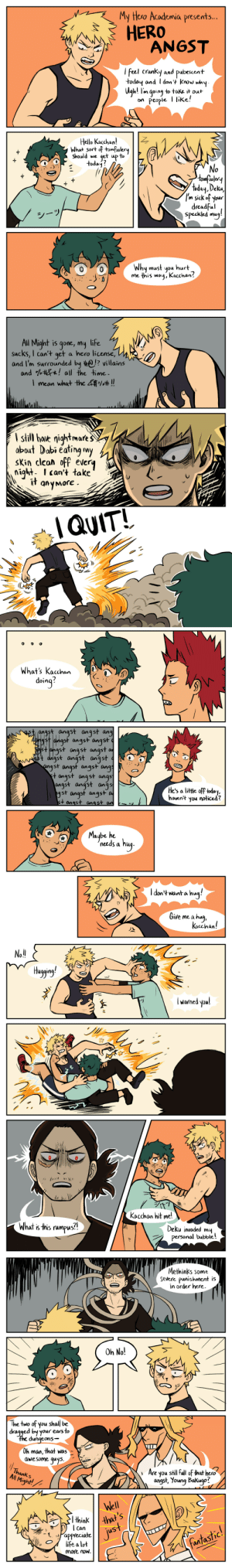 squidwithelbows:  Can you believe Neil Cicierega predicted Deku vs Kacchan 2 over a decade ago? Wild.: yHero Academia presents...  HERO  feel cranky and pabescent  todoq and I don + KnoJ why  Ugh! ln going to take it out  on People I like!  Hello Kacchan!  What sort otomfolery  should we 4et up to  oday  No  omfoojer  today, Deka,  'n sick of your  dreadful  speckled muj!  Why must you hurt  me this way, Kacchan?   All Might is gone, my life  sucks, I can't get a hero license,  and I'm surrounded by ? villains  and % all the time.  mean what the 4  ,# !!  I still haie nightmare  obout Dabi éating my  sKin clean off every  night I can't take  it gnyMore  QUIT!   what's Kachen  doinq?  angst angst ang  gst angst angst  ahgst angst angst  t anast anast anast  gst angst angst angs  t angst angst angs  angst angst angs  gst angst angst  +onast anast  He's a litte off today,  havent you noticed?  Maybe he  needs a hu  I don't wana hua!  Give me a hug  Kacchan!   No!  Huggng  l warned youl  :///  钐1)'  Kocchan hit me!  What is this rumpus?1  Deku invaded mu  personal bubble!   Methinks some  Severe punishment is  in order here.  Oh No!  The two of you shal be  dragged by your eas to  du  ngeons-  Oh man, that was  aweSome quys.  Thanks  Al Might!  Are you sthil Full of that hero  angst, Young Bakugo?  Well  thw  uS  Can  tappreciate  life a lot  fantastic.  More noW. squidwithelbows:  Can you believe Neil Cicierega predicted Deku vs Kacchan 2 over a decade ago? Wild.