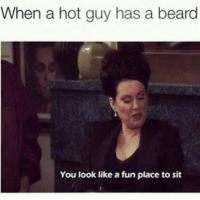 When a hot guy has a beard  You look like a fun place to sit In the presence of a woman, a gentleman removes his hat. In the presence of a beard (and-or a man bun) a woman often removes her clothes... ilovebeards ilovemanbunstoo sotiredcanirestonurface 😻😻😻👉👌?