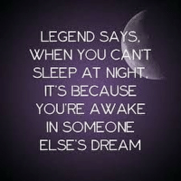 Ok, own up! Which bastards dreaming about me??😑: LEGEND SAYS  WHEN YOU CANT  SLEEP AT NIGHT  IT'S BECAUSE  YOU'RE AWAKE  IN SOMEONE  ELSE'S DREAM Ok, own up! Which bastards dreaming about me??😑