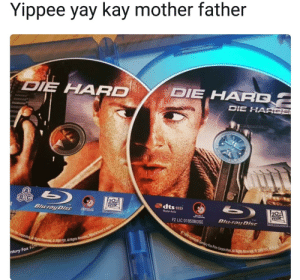 Needed a caption by per_alt_delete FOLLOW 4 MORE MEMES.: Yippee yay kay mother father  DIE HARD  DIE HARD  DIE HARCE  20  b  dts-HD  TH  BJuray Disc  20  Mester Audo  FOX  TM  Blu-ray Disc  F2 LIC 01850BDSE  1990 w Century Fox Film Corporation All Rights Resr 2  F Corporation AllRights Rservied 209 FOX All Rights Reserved d  ntury Fox Fi Needed a caption by per_alt_delete FOLLOW 4 MORE MEMES.