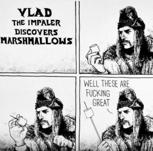 Vlad is in the know: YLAD  THE IMPALER  DISCOVERS  MARSHMALLOWS  WELL THESE ARE  FUCKING  GREAT Vlad is in the know