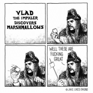 Fucking, Tumblr, and Blog: YLAD  THE IMPALER  DISCOYERS  MARSHMALLONS  WELL THESE ARE  FUCKING  GREAT  @JAKE LIKES ONIONS fakehistory:Vlad the Impaler (1462)