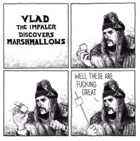 marshmallows: YLAD  THE IMPALER  DISCOYERS  MARSHMALLOWS  WELL THESE ARE  FUCKING  GREAT