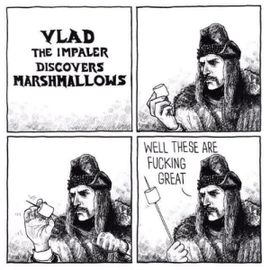 Vlad III's moment of inspiration. (1453): YLAD  THE IMPALER  DISCOYERS  MARSHMALLOWS  WELL THESE ARE  FUCKING  GREAT Vlad III's moment of inspiration. (1453)