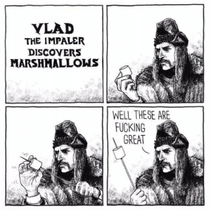 positive-memes:  Vlad the Marshmallover: YLAD  THE IMPALER  DISCOYERS  MARSHMALLOWS  WELL THESE ARE  FUCKING  GREAT positive-memes:  Vlad the Marshmallover