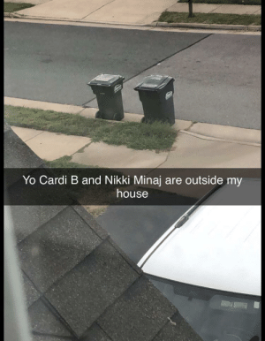 Yoooooo: Yo Cardi B and Nikki Minaj are outside my  house Yoooooo