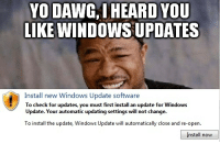 Yo dawg, I heard you like windows updates: Yo DAWC,I HEARD YOU  LIKE WINDOWS UPDATES  Install new Windows Update software  To check for updates, you must first install an update for Windows  Update. Your  automatic updating settings wi  not change  To install the update, Windows Update will automatically close and re-open.  Install now Yo dawg, I heard you like windows updates
