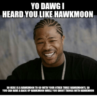 """Smart loot"": YO DAWG I  HEARD YOU LIKE HAWKMOON  SO HERE ISAHAWKMOON TO GO WITH YOUR OTHER THREE HAWKMOONTS SO  YOU CAN HAVEABACKUP HAWKMOON WHILE YOU SHOOTTHINGS WITH HAWKMOON ""Smart loot"""