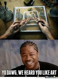 Yo dawg...: YO DAWG, WEHEARD YOU LIKE ART  Mune Center  meme Center-Com Yo dawg...