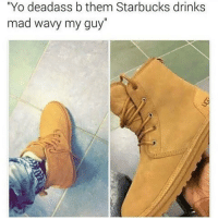 """Memes, New York, and Starbucks: """"Yo deadass b them Starbucks drinks  mad wavy my guy"""" I'm deadass haha get it haha I took the term """"I'm dead"""" and modified it with the modern humor of adding """"ASS"""" to it so it can be in sync with the New York themed meme 😂"""