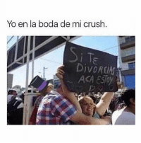 Crush, Memes, and Yo: Yo en la boda de mi crush  i T  DivoRCiAS  ACA ESToy 😂😂😂 NoMeDiigas