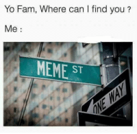 I Find You: Yo Fam, Where can I find you?  Me:  MEME ST