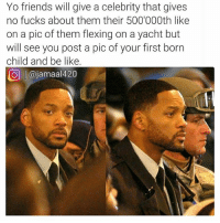 "Be Like, Friends, and Memes: Yo friends will give a celebrity that gives  no fucks about them their 500'000th like  on a pic of them flexing on a yacht but  will see you post a pic of your first born  child and be like  O @jamaal420 Time to unfollow some ""friends"" @jamaal420"