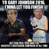I'mma Let You Finish: YO GARY JOHNSON 2016,  IMMALETYOU FINISH  BUT RON PAUL 1988 WAS THE  GREATEST LIBERTARIAN CAMPAIGN OF ALL TIME I'mma Let You Finish