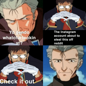 Seriously bruh. Stop.: Yo gendo  whatcha lookin  at?  The Instagram  account about to  steal this off  reddit  Check it out Seriously bruh. Stop.