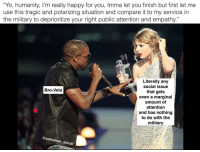 """Imma Let You Finish But..., Memes, and Yo: """"Yo, humanity, I'm really happy for you, Imma let you finish but first let me  use this tragic and polarizing situation and compare it to my service in  the military to deprioritize your right public attention and empathy.  Literally any  social issue  that gets  even a marginal  amount of  attention  and has nothing  to do with the  military  Bro-Vets  @oafnation actual 😃😃😃"""
