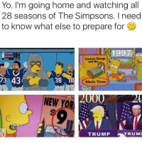 Memes, Ebola, and 🤖: Yo. I'm going home and watching all  28 seasons of The Simpsons. I need  to know what else to prepare for  1997  ATLANTA 22  PATRIOTS 21  George  and the  FINAL  73 43  38 18  Ebola virus  000  NEW YOR  TRUMP  TRU MR 😂😂😂😂💪💪💪👀