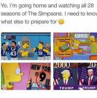 Ebola, Dank Memes, and Simpson: Yo. I'm going home and watching all 28  seasons of The Simpsons. need to know  what else to prepare for  1997  ATLANTA  PATRIOTS  George  and the  FINAL  38 I  73 43  Ebola virus  000  NEW  YOR  TRUMP  TRUMP FR 😂😂