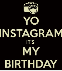 Birthday 22Years Birthdayboy goodday: YO  INSTAGRAM  IT'S  MY  BIRTHDAY Birthday 22Years Birthdayboy goodday
