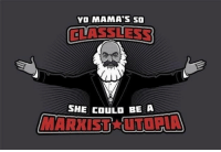 Little political humor. Just humor that's all it does not reflect in any way my political position: YO MAMA'S SO  CLASS LESS  SHE COULD BE A Little political humor. Just humor that's all it does not reflect in any way my political position