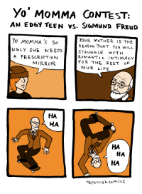 meirl: Yo' MoMMA CONTEST  AN EDGY TEEN vs. SiaMuND FREuD  Yo MoMMA'S So  uGLY SHE NEEDS  A PRESCRIPTION  YouR MoTHER IS THE  REASON THAT You wiLL  STRuaGLE W1TH  ROMANTIC INTIMACY  FoR THE REST oF  MIRRO  YouR LIFE  HA  HA  HA  HA  HA  reparrish comics meirl