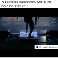 Definitely, Memes, and Smell: Yo playing tag is a sport now, WHERE THE  FUCK DO I SIGN UP??  t1ee worldchasetag I can smell all the injuries already occurring on my body... but I'll definitely give this a go... with a helmet, some knee pads and a vial of Madonna's saliva to poison my enemies