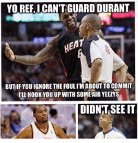 Lmao, Memes, and Nba: YO REF, I.CAN'T GUARD DURANT  BUTIFYOU IGNORE THE FOULI'M ABOUT TO COMMIT  HLL HOOK YOU UP WITH SOME AIR YEEZYS  DIDN'T SEE IT Lmao  Like Us NBA LOLz