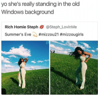 Yooo fr this looks identical 😂💀 • ➜ Follow me (@nochillpostz) for daily memes: yo she's really standing in the old  Windows background  Rich Homie Steph熘@Steph.LovinMe  Summer's Eve ..#mizzou 21 Yooo fr this looks identical 😂💀 • ➜ Follow me (@nochillpostz) for daily memes