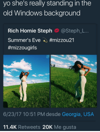 Af, Homie, and Windows: yo she's really standing in the  old Windows background  Rich Homie Steph@Steph_L..  Summer's Eve ★#mizzou?!  #mizzougirls  6/23/17 10:51 PM desde Georgia, USA  11.4K Retweets 20K Me gusta She looking blissful af. Pun intended