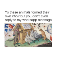 Animals, Memes, and Whatsapp: Yo these animals formed their  own choir but you can't evern  reply to my whatsapp message  SSICAL ART MEMES  faccbook.com/classicalartmemes Why tho