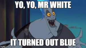 hades Disney This is why - Imgflip: YO, YO, MR WHITE  IT TURNED OUT BLUE  imgflip.comEsco hades Disney This is why - Imgflip