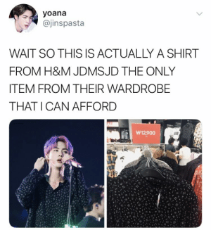 : yoana  @jinspasta  WAIT SO THI  IS ACTUALLY A SHIRT  FROM H&M JDMSJD THE ONLY  ITEM FROM THEIR WARDROBE  THAT ICAN AFFORD  W12,900