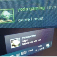 Yoda, Game, and Wife: yoda gaming  says  let me my  wife has  1928  ENG 16-12-2018 Game I must