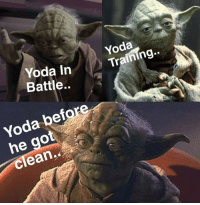 Yoda: Yoda In  Battle  Yoda  Training.  Yoda befo  he got  clean..