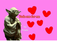Funny Valentines Day: Yoda one for me  to  0f  from: