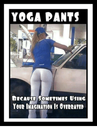 We love Yoga pants.   Gym Memes: YOGA PANTS  BECAUSE SOMETIMES USINC  YOUR MARINATION IS OVERRATED We love Yoga pants.   Gym Memes