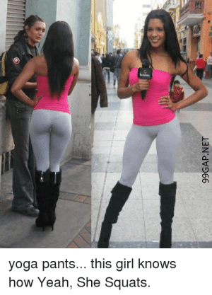#Funny Meme About Girls Vs. #Yoga #Pants: yoga pants... this girl knows  how Yeah, She Squats.  99GAP.NET #Funny Meme About Girls Vs. #Yoga #Pants