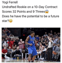 Memes, 🤖, and Yogi: Yogi Ferrell  Undrafted Rookie on a 10-Day Contract  Scores 32 Points and 9 Threes  Does he have the potential to be a future  star?  DAALRO Now, that's a story. Via: @2nbamemes Snap👻: NationOfHoops Tags: NBA Mavs @mcuban