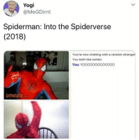 Memes, Spiderman, and 🤖: Yogi  @MeGDirnt  Spiderman: Into the Spiderverse  (2018)  Youre now chatting with a random stranger  You both like tumbir.  You: YOO00000000000  omesle epic 😔