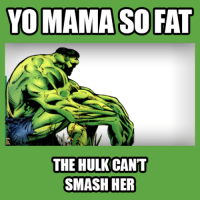 Memes, Smashing, and Hulk: YOMAMASO FAT  THE HULK CANT  SMASH HER Yo MAMA So Fat... Hulk!