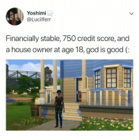 God, Life, and Credit Score: Yoshimi  @Lucilferr  Financially stable, 750 credit score, and  a house owner at age 18, god is good (: when the only thing you can get together is your life on Sims
