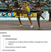 the ol razzle dazzle: YOTA  5  isearched up 'hurdlers without hurdles' on google and i dont  regret it  these boots are made for walkin  The ol razzle dazzle the ol razzle dazzle
