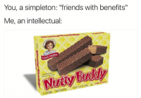 "Friends, Friends With Benefits, and Dank Memes: You, a simpleton: ""friends with benefits""  Me, an intellectual:  Debbie  Little WAFERS PEANUT BUTTER Me."